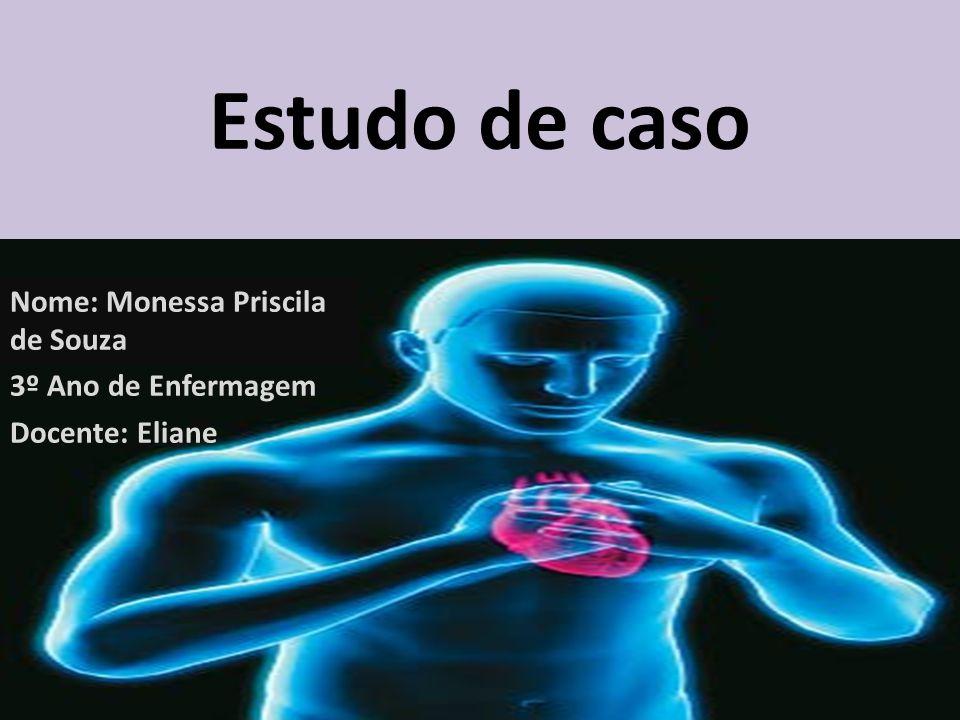 Nome: Monessa Priscila de Souza 3º Ano de Enfermagem Docente: Eliane