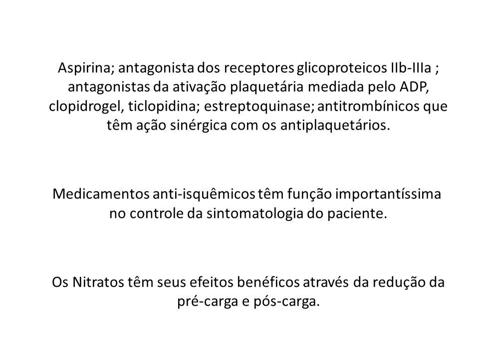 Aspirina; antagonista dos receptores glicoproteicos IIb-IIIa ; antagonistas da ativação plaquetária mediada pelo ADP, clopidrogel, ticlopidina; estreptoquinase; antitrombínicos que têm ação sinérgica com os antiplaquetários.