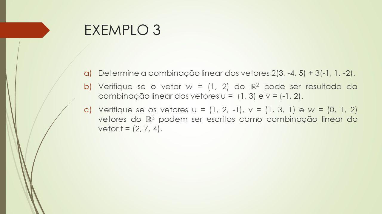 EXEMPLO 3 Determine a combinação linear dos vetores 2(3, -4, 5) + 3(-1, 1, -2).
