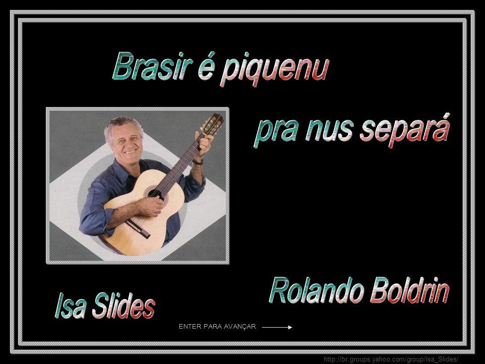pra nus separá Brasir é piquenu Rolando Boldrin Isa Slides