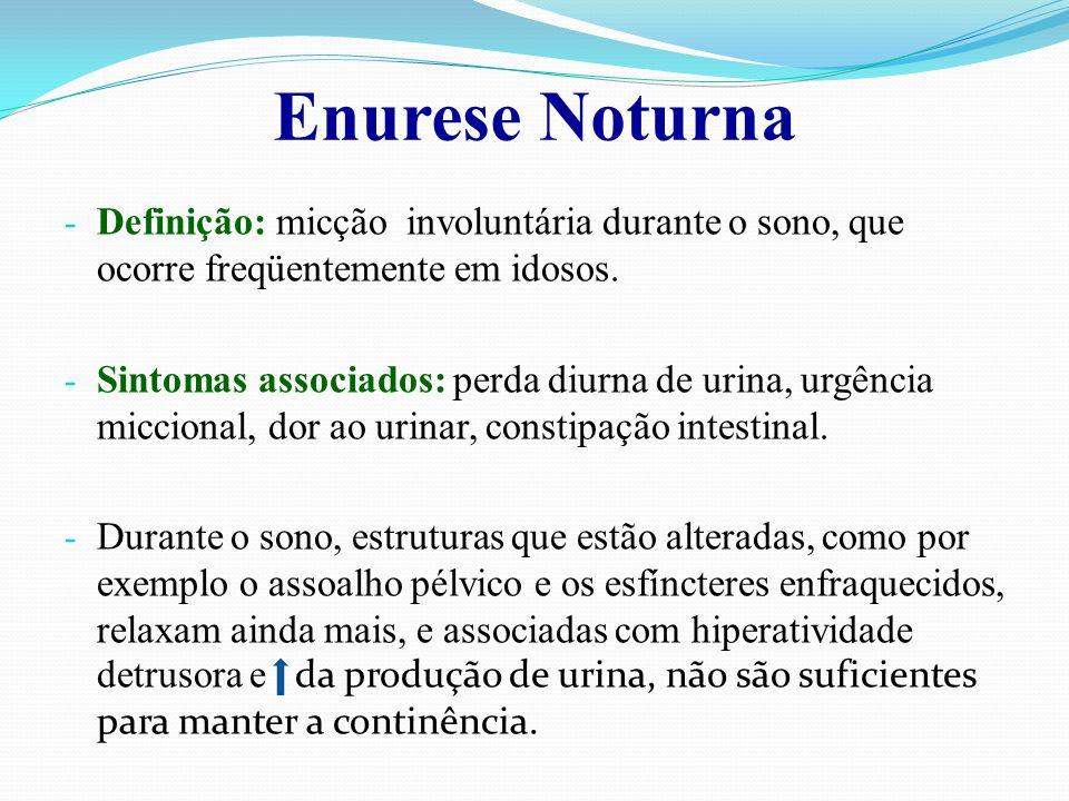 Enurese Noturna Definição: micção involuntária durante o sono, que ocorre freqüentemente em idosos.