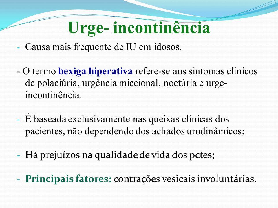 Urge- incontinência Causa mais frequente de IU em idosos.