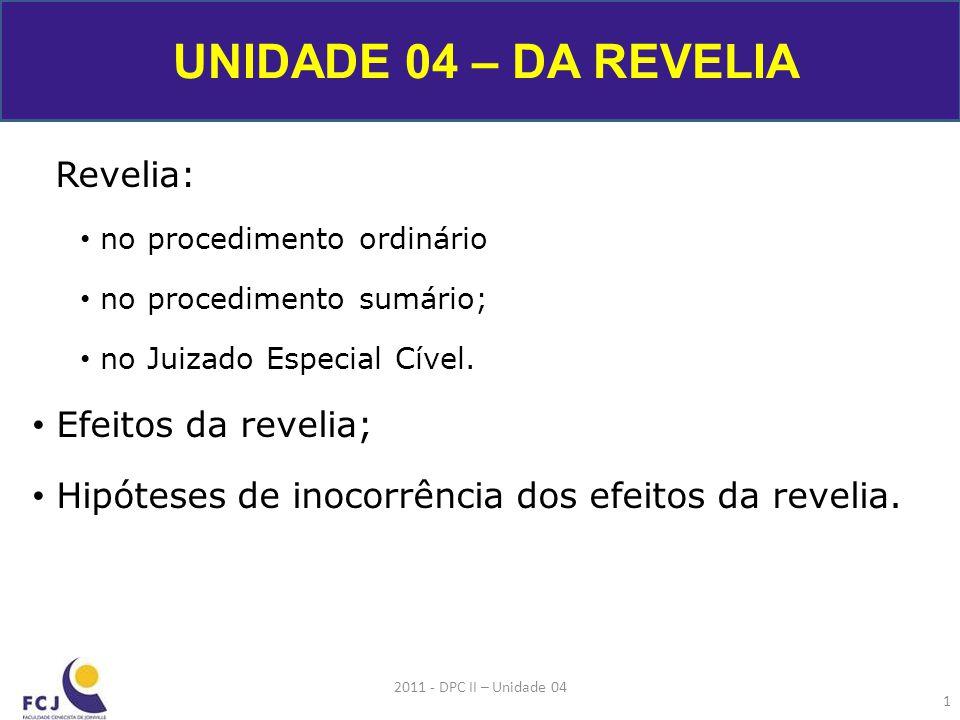 UNIDADE 04 – DA REVELIA Efeitos da revelia;