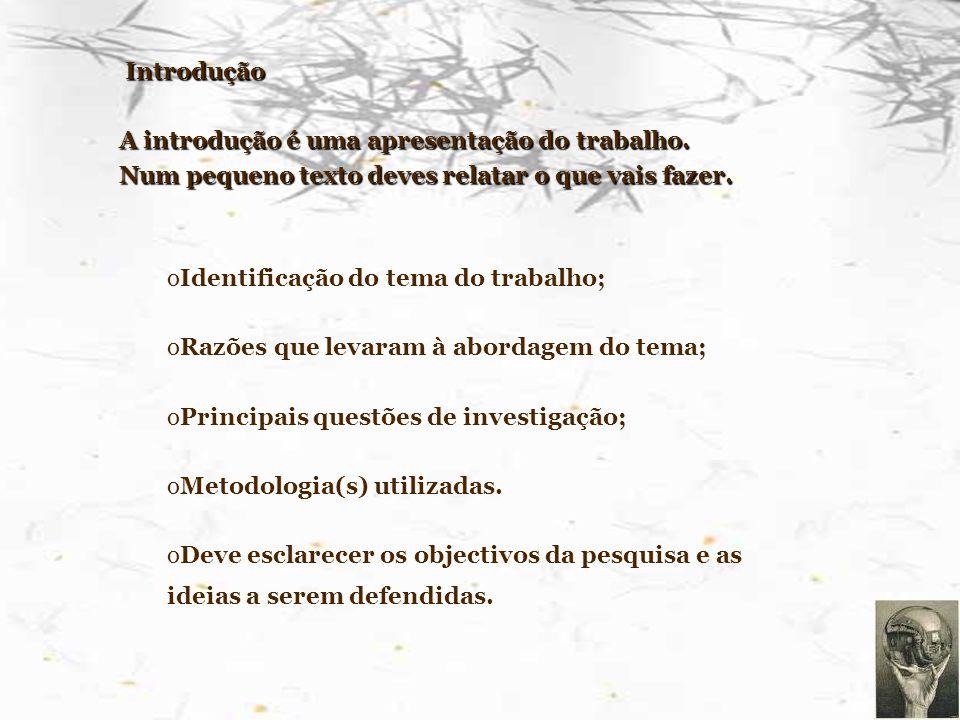 Introdução A introdução é uma apresentação do trabalho. Num pequeno texto deves relatar o que vais fazer.
