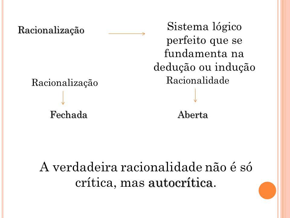 A verdadeira racionalidade não é só crítica, mas autocrítica.