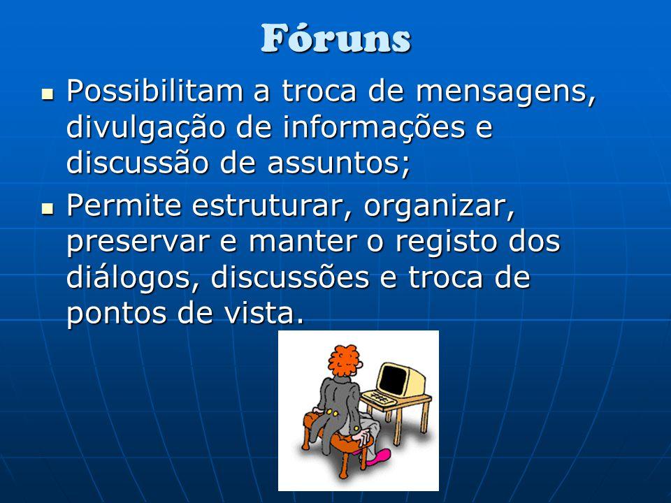 Fóruns Possibilitam a troca de mensagens, divulgação de informações e discussão de assuntos;