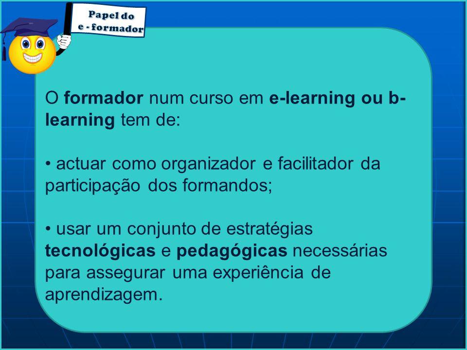 O formador num curso em e-learning ou b-learning tem de: