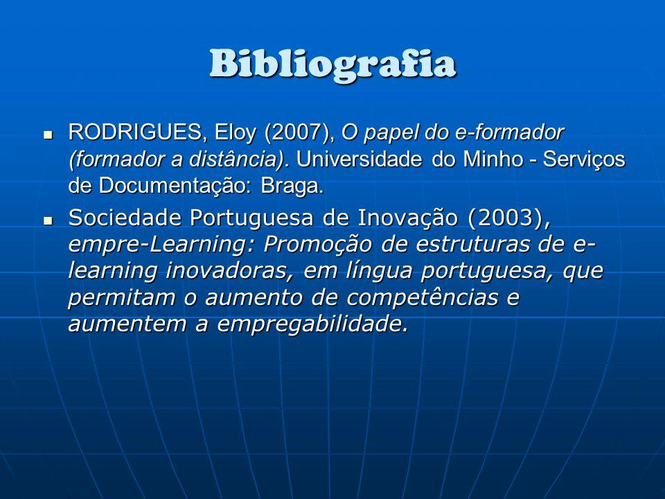 Bibliografia RODRIGUES, Eloy (2007), O papel do e-formador (formador a distância). Universidade do Minho - Serviços de Documentação: Braga.