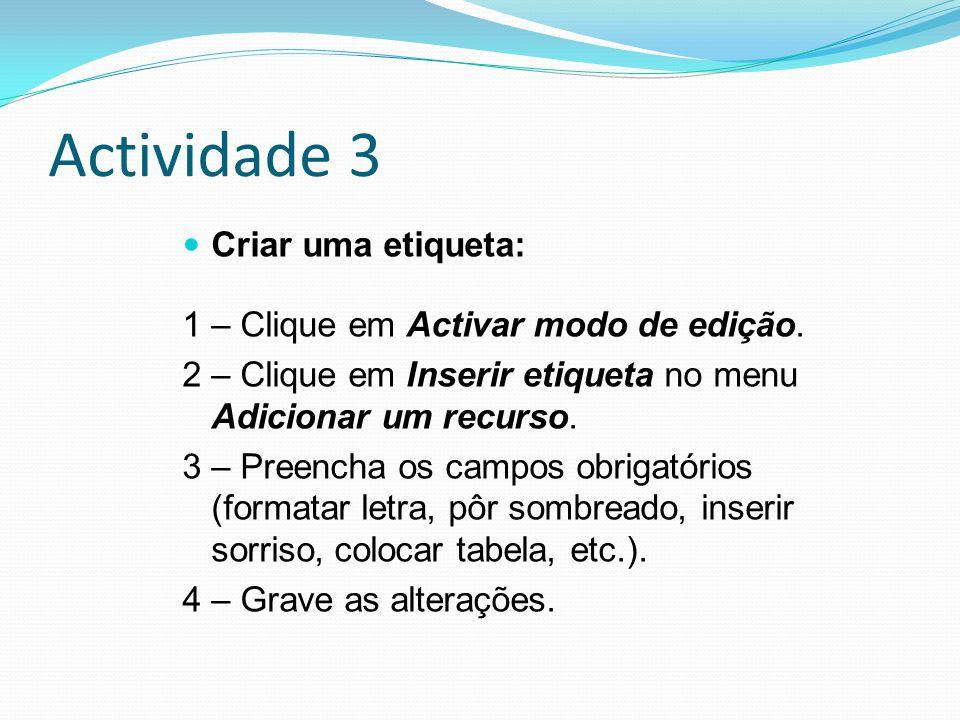 Actividade 3 Criar uma etiqueta: 1 – Clique em Activar modo de edição.