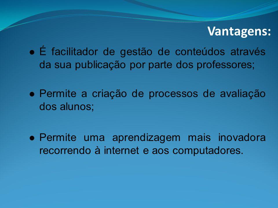 Vantagens: É facilitador de gestão de conteúdos através da sua publicação por parte dos professores;