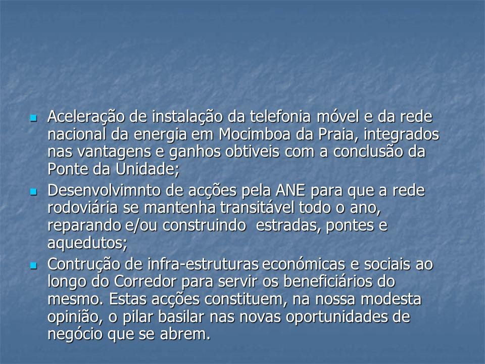 Aceleração de instalação da telefonia móvel e da rede nacional da energia em Mocimboa da Praia, integrados nas vantagens e ganhos obtiveis com a conclusão da Ponte da Unidade;