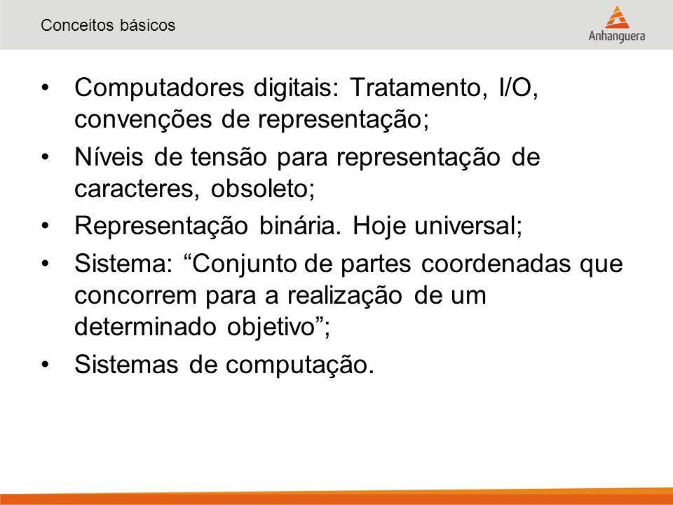 Computadores digitais: Tratamento, I/O, convenções de representação;