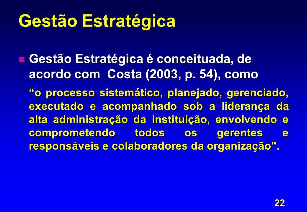 Gestão Estratégica Gestão Estratégica é conceituada, de acordo com Costa (2003, p. 54), como.