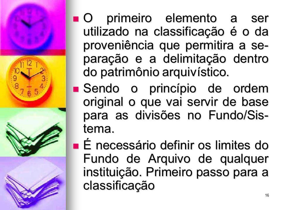 O primeiro elemento a ser utilizado na classificação é o da proveniência que permitira a se-paração e a delimitação dentro do patrimônio arquivístico.