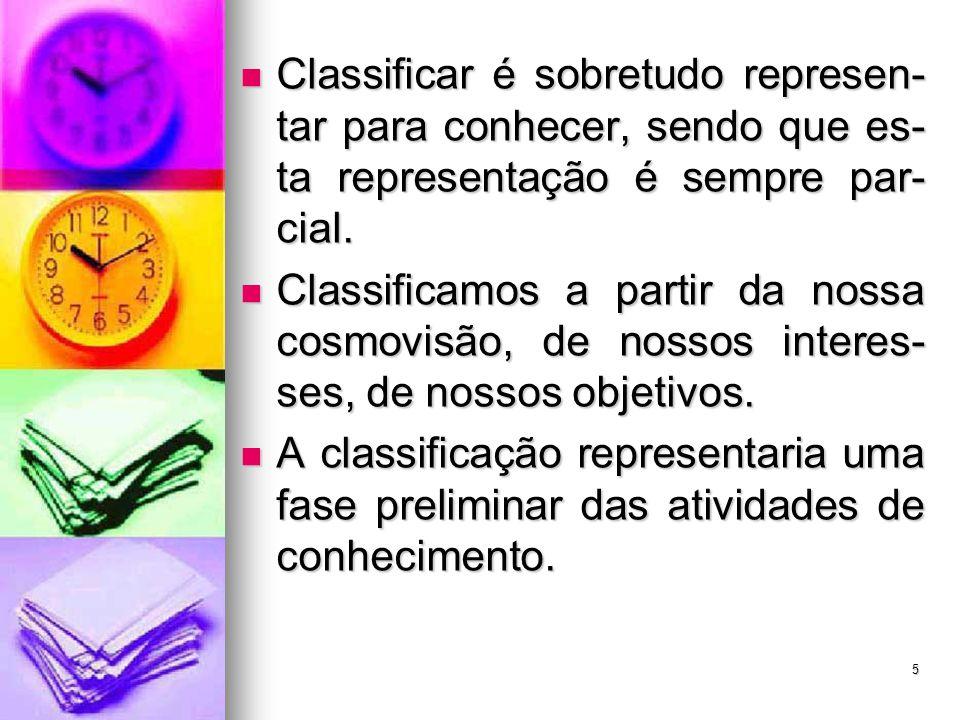 Classificar é sobretudo represen-tar para conhecer, sendo que es-ta representação é sempre par-cial.