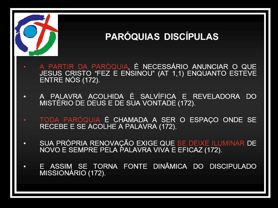 PARÓQUIAS DISCÍPULAS A PARTIR DA PARÓQUIA, É NECESSÁRIO ANUNCIAR O QUE JESUS CRISTO FEZ E ENSINOU (AT 1,1) ENQUANTO ESTEVE ENTRE NÓS (172).