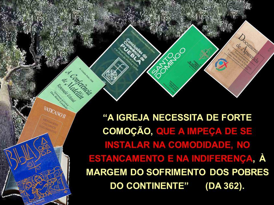 A IGREJA NECESSITA DE FORTE COMOÇÃO, QUE A IMPEÇA DE SE INSTALAR NA COMODIDADE, NO ESTANCAMENTO E NA INDIFERENÇA, À MARGEM DO SOFRIMENTO DOS POBRES DO CONTINENTE (DA 362).