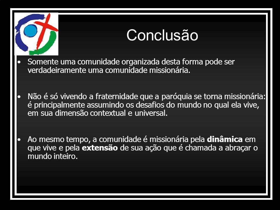 Conclusão Somente uma comunidade organizada desta forma pode ser verdadeiramente uma comunidade missionária.