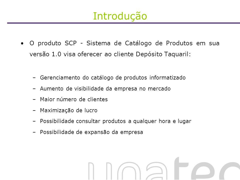Introdução O produto SCP - Sistema de Catálogo de Produtos em sua versão 1.0 visa oferecer ao cliente Depósito Taquaril: