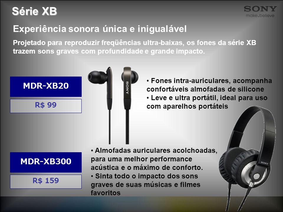 Série XB Experiência sonora única e inigualável MDR-XB20 MDR-XB300
