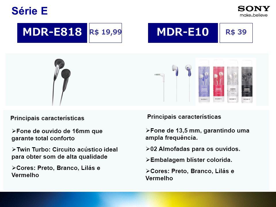 Série E MDR-E818 MDR-E10 R$ 19,99 R$ 39 Principais características