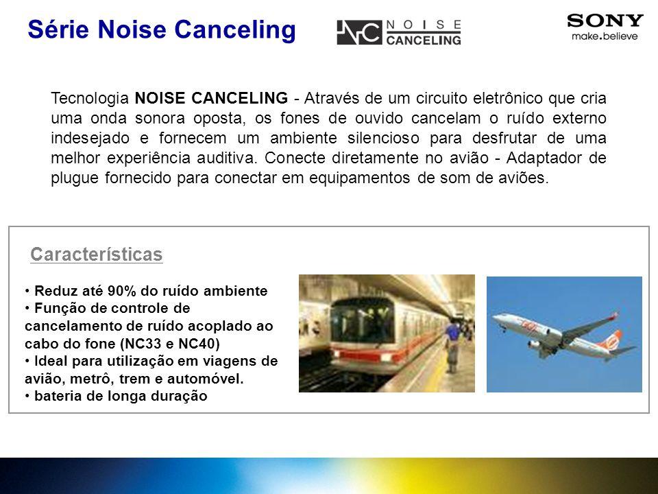 Série Noise Canceling Características