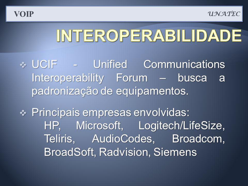 UNATEC VOIP. INTEROPERABILIDADE. UCIF - Unified Communications Interoperability Forum – busca a padronização de equipamentos.