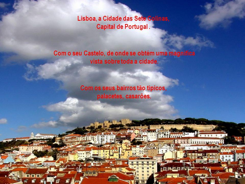 Lisboa, a Cidade das Sete Colinas, Capital de Portugal .
