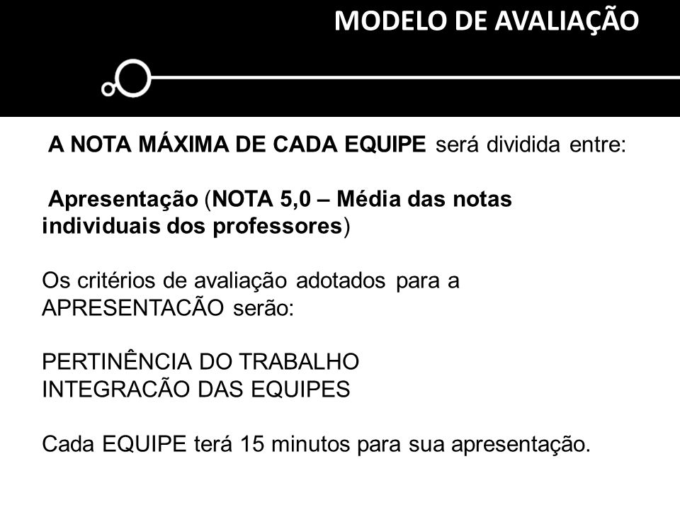 MODELO DE AVALIAÇÃO A NOTA MÁXIMA DE CADA EQUIPE será dividida entre: