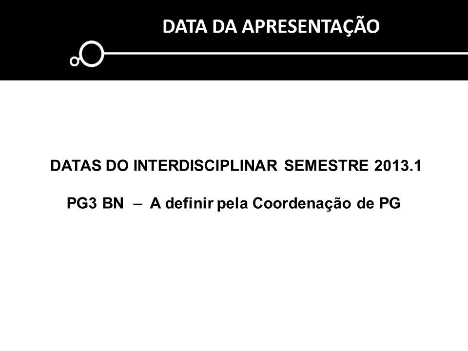 DATA DA APRESENTAÇÃO DATAS DO INTERDISCIPLINAR SEMESTRE 2013.1