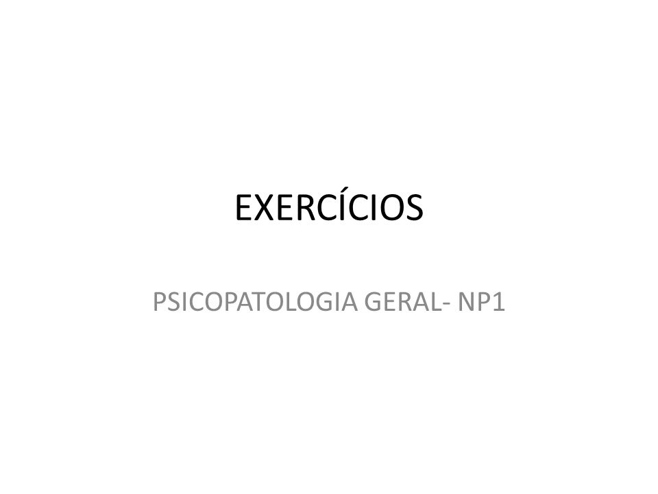 PSICOPATOLOGIA GERAL- NP1