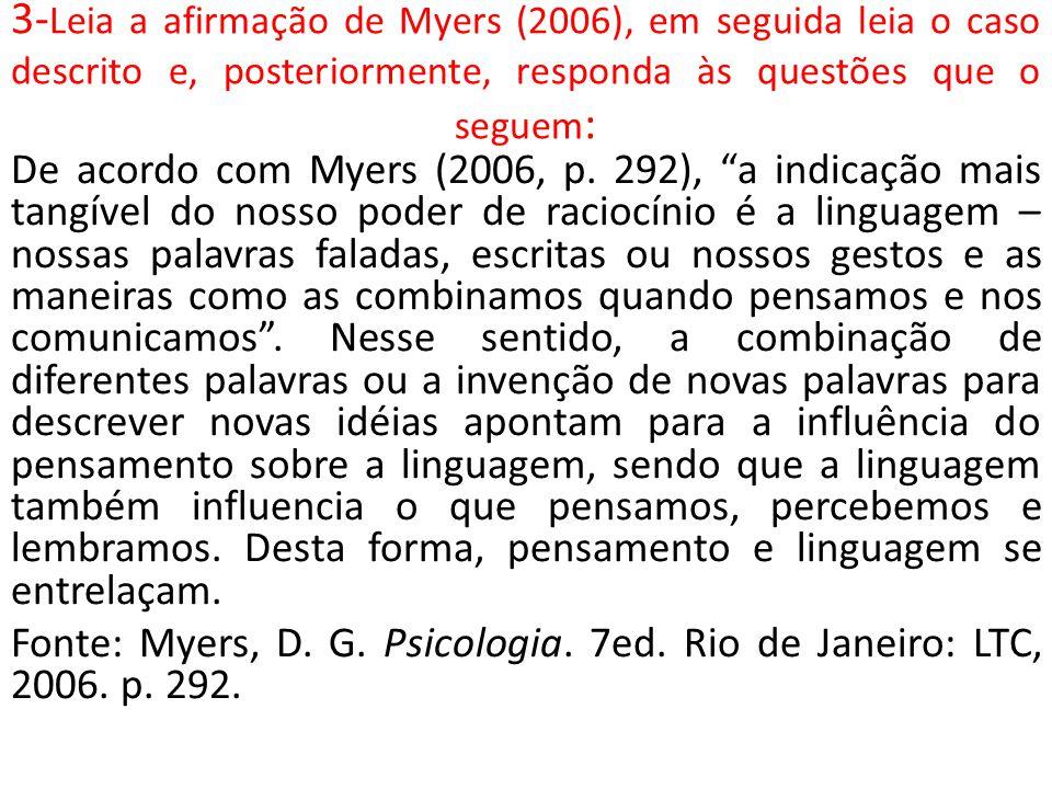 3-Leia a afirmação de Myers (2006), em seguida leia o caso descrito e, posteriormente, responda às questões que o seguem: