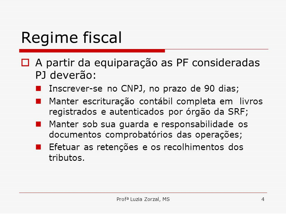 Regime fiscal A partir da equiparação as PF consideradas PJ deverão:
