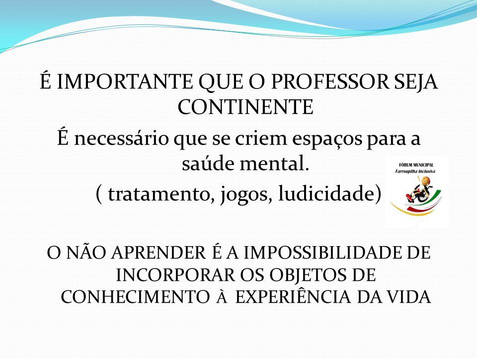 É IMPORTANTE QUE O PROFESSOR SEJA CONTINENTE