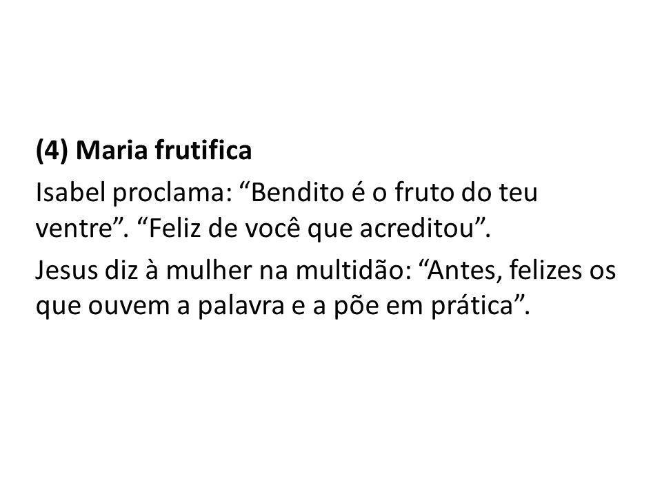 (4) Maria frutifica Isabel proclama: Bendito é o fruto do teu ventre