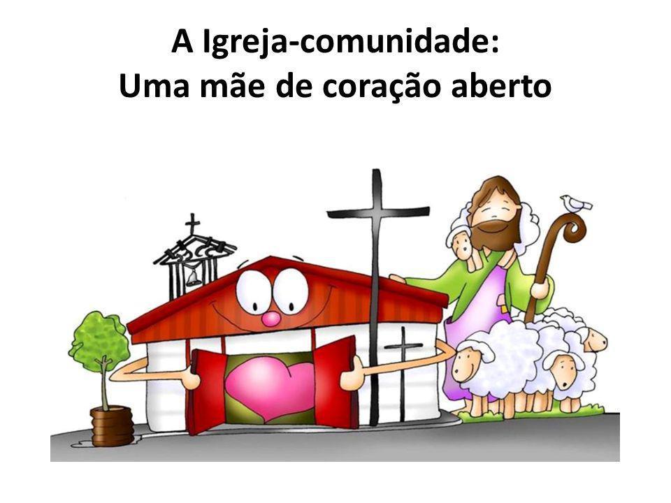 A Igreja-comunidade: Uma mãe de coração aberto