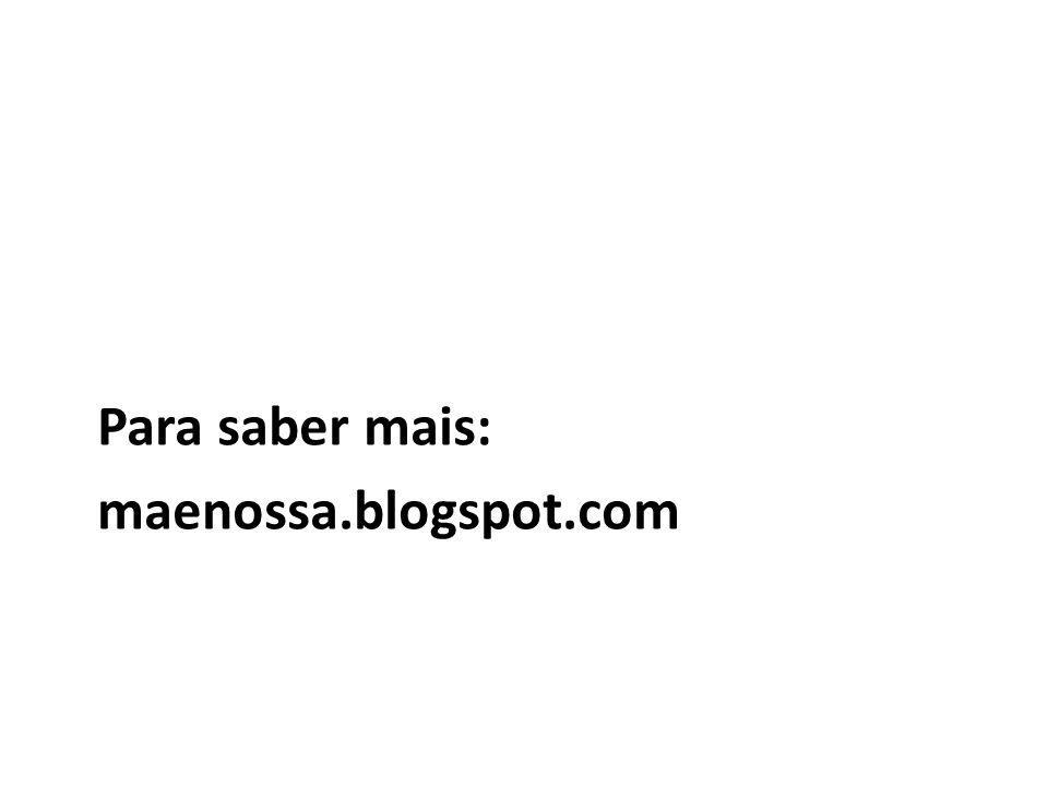 Para saber mais: maenossa.blogspot.com