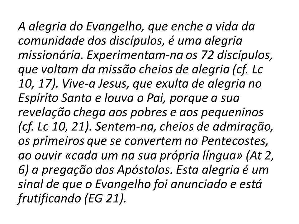 A alegria do Evangelho, que enche a vida da comunidade dos discípulos, é uma alegria missionária.