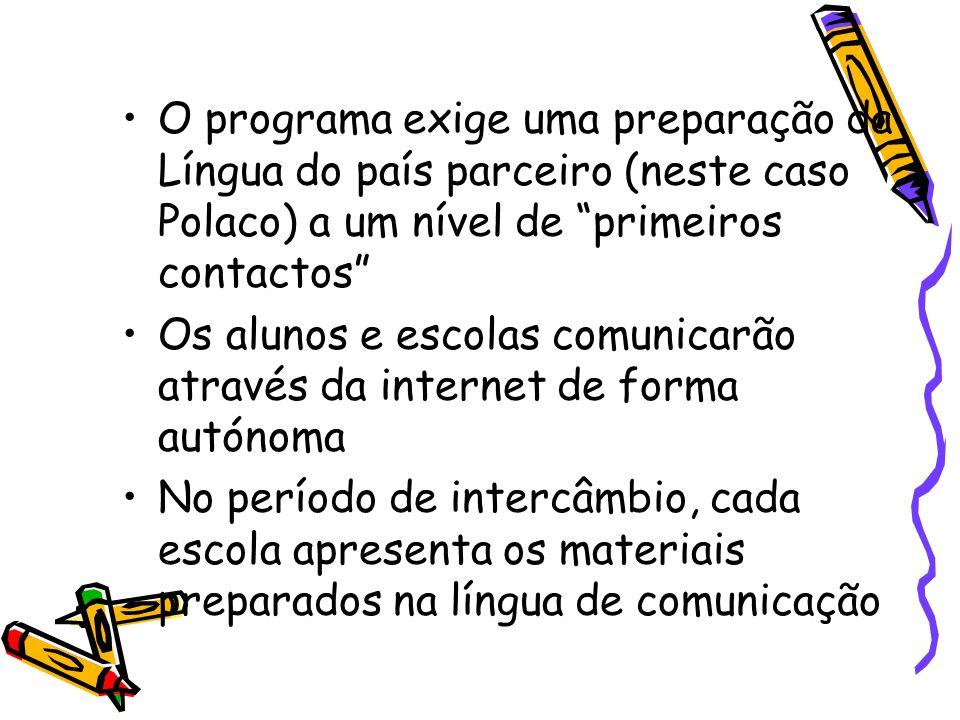 O programa exige uma preparação da Língua do país parceiro (neste caso Polaco) a um nível de primeiros contactos