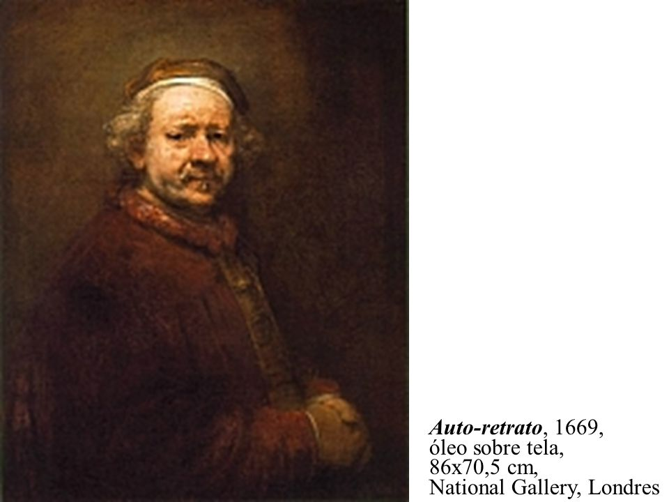 Auto-retrato, 1669, óleo sobre tela, 86x70,5 cm, National Gallery, Londres