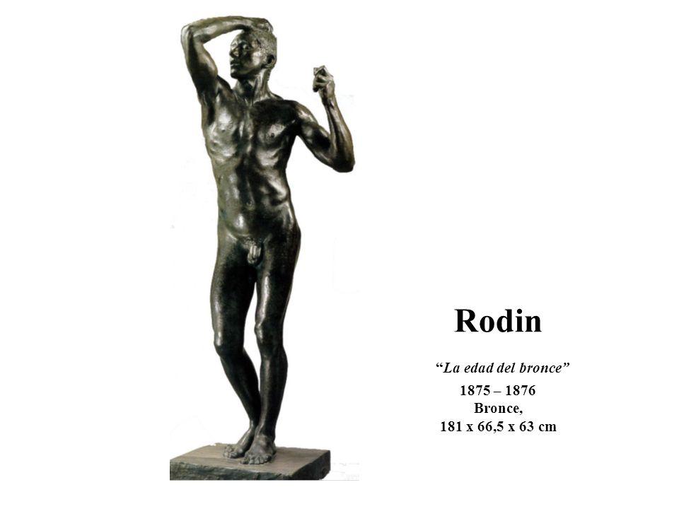 Rodin La edad del bronce 1875 – 1876 Bronce, 181 x 66,5 x 63 cm