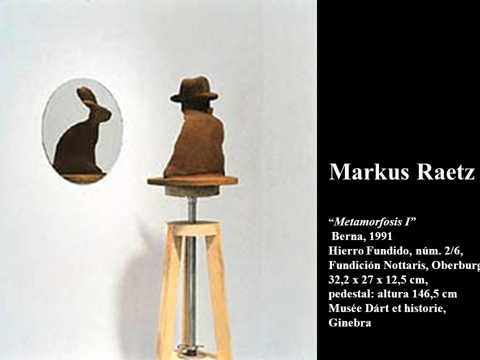 Markus Raetz Metamorfosis I Berna, 1991 Hierro Fundido, núm