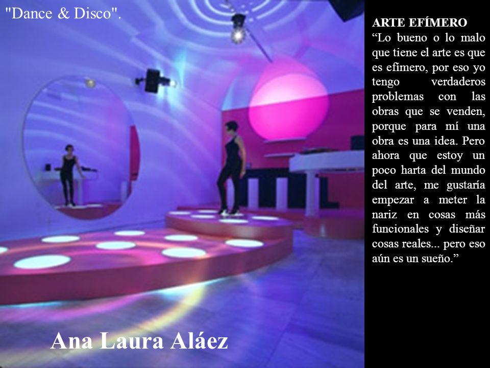 Ana Laura Aláez Dance & Disco . ARTE EFÍMERO