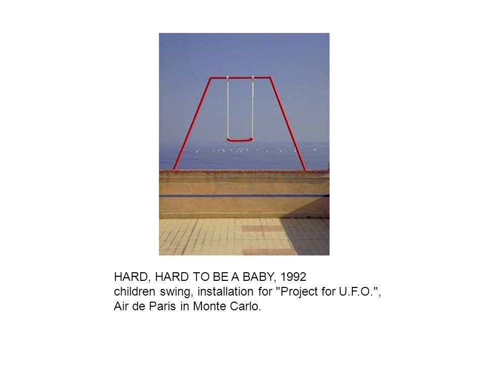 HARD, HARD TO BE A BABY, 1992 children swing, installation for Project for U.F.O. ,