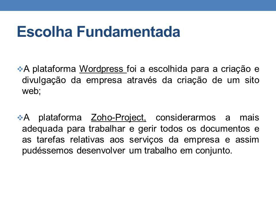 Escolha Fundamentada A plataforma Wordpress foi a escolhida para a criação e divulgação da empresa através da criação de um sito web;