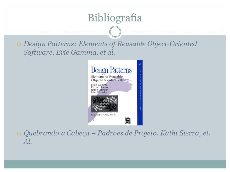 Bibliografia Design Patterns: Elements of Reusable Object-Oriented Software. Eric Gamma, et al.