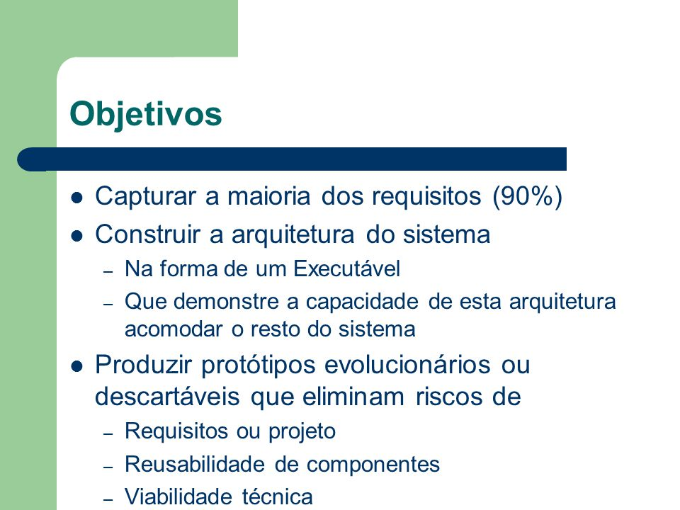 Objetivos Capturar a maioria dos requisitos (90%)