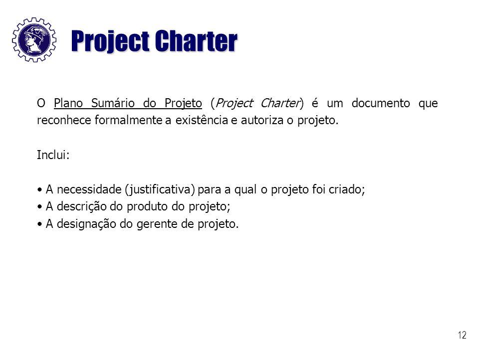 Project Charter O Plano Sumário do Projeto (Project Charter) é um documento que reconhece formalmente a existência e autoriza o projeto.
