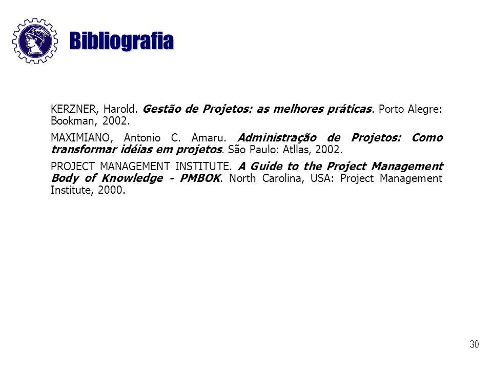 Bibliografia KERZNER, Harold. Gestão de Projetos: as melhores práticas. Porto Alegre: Bookman, 2002.