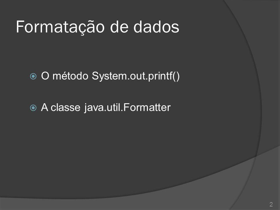 Formatação de dados O método System.out.printf()